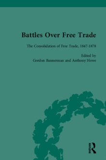 Battles Over Free Trade, Volume 2 : The Consolidation of Free Trade, 1847-1878, PDF eBook