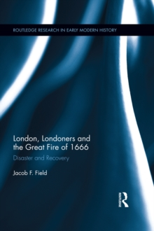 London, Londoners and the Great Fire of 1666 : Disaster and Recovery, EPUB eBook
