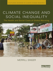 Climate Change and Social Inequality : The Health and Social Costs of Global Warming, PDF eBook