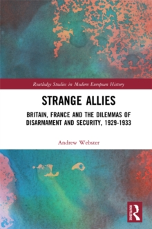 Strange Allies : Britain, France and the Dilemmas of Disarmament and Security, 1929-1933, PDF eBook