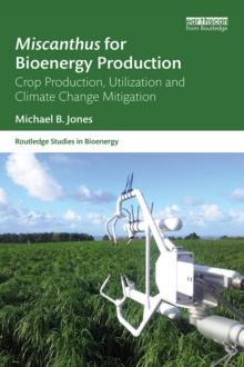 Miscanthus for Bioenergy Production : Crop Production, Utilization and Climate Change Mitigation, PDF eBook