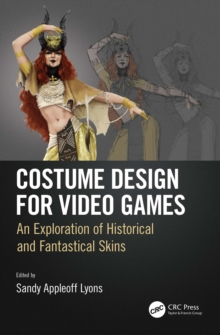 Costume Design for Video Games : An Exploration of Historical and Fantastical Skins, PDF eBook