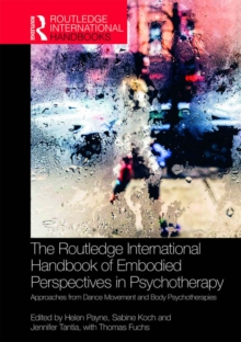 The Routledge International Handbook of Embodied Perspectives in Psychotherapy : Approaches from Dance Movement and Body Psychotherapies, EPUB eBook