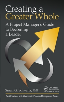 Creating a Greater Whole : A Project Manager's Guide to Becoming a Leader, PDF eBook