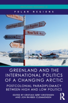Greenland and the International Politics of a Changing Arctic : Postcolonial Paradiplomacy between High and Low Politics, PDF eBook