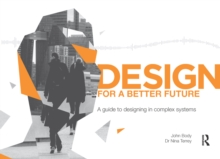 Design for a Better Future : A guide to designing in complex systems, PDF eBook