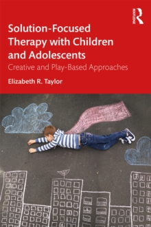 Solution-Focused Therapy with Children and Adolescents : Creative and Play-Based Approaches, EPUB eBook