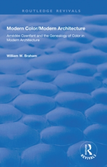 Modern Color/Modern Architecture : Amedee Ozenfant and the Genealogy of Color in Modern Architecture, EPUB eBook