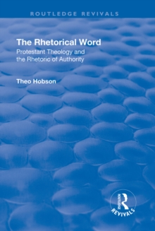 The Rhetorical Word : Protestant Theology and the Rhetoric of Authority, PDF eBook