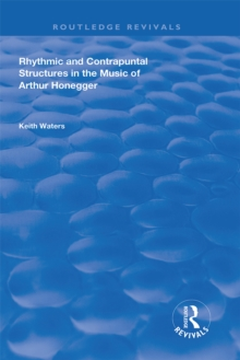 Rhythmic and Contrapuntal Structures in the Music of Arthur Honegger, EPUB eBook
