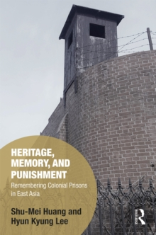Heritage, Memory, and Punishment : Remembering Colonial Prisons in East Asia, EPUB eBook