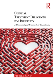 Clinical Treatment Directions for Infidelity : A Phenomenological Framework for Understanding, PDF eBook