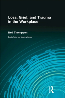 Loss, Grief, and Trauma in the Workplace, PDF eBook