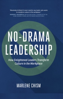 No-Drama Leadership : How Enlightened Leaders Transform Culture in the Workplace, PDF eBook