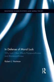 In Defense of Moral Luck : Why Luck Often Affects Praiseworthiness and Blameworthiness, EPUB eBook
