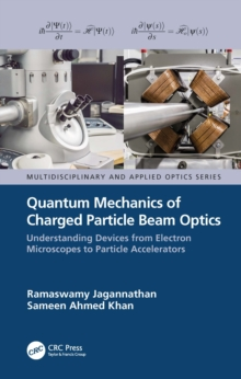 Quantum Mechanics of Charged Particle Beam Optics: Understanding Devices from Electron Microscopes to Particle Accelerators : Understanding Devices from Electron Microscopes to Particle Accelerators, PDF eBook