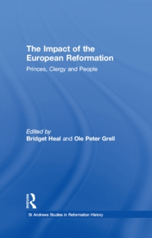 The Impact of the European Reformation : Princes, Clergy and People, PDF eBook