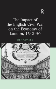 The Impact of the English Civil War on the Economy of London, 1642-50, EPUB eBook