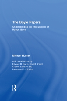 The Boyle Papers : Understanding the Manuscripts of Robert Boyle, PDF eBook