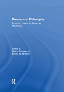 presocratic philosophy essays in honour of alexander mourelatos  presocratic philosophy essays in honour of alexander mourelatos epub