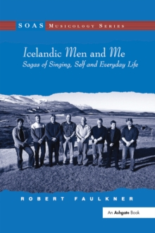 Icelandic Men and Me : Sagas of Singing, Self and Everyday Life, PDF eBook