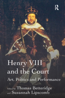 Henry VIII and the Court : Art, Politics and Performance, EPUB eBook