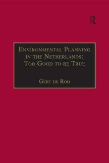Environmental Planning in the Netherlands: Too Good to be True : From Command-and-Control Planning to Shared Governance, PDF eBook