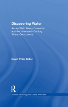 Discovering Water : James Watt, Henry Cavendish and the Nineteenth-Century 'Water Controversy', PDF eBook