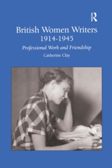British Women Writers 1914-1945 : Professional Work and Friendship, EPUB eBook