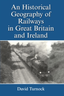 An Historical Geography of Railways in Great Britain and Ireland, EPUB eBook