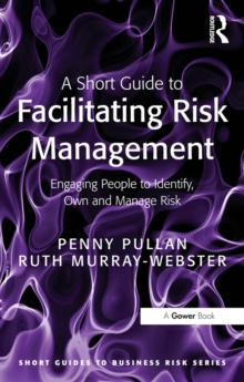 A Short Guide to Facilitating Risk Management : Engaging People to Identify, Own and Manage Risk, PDF eBook