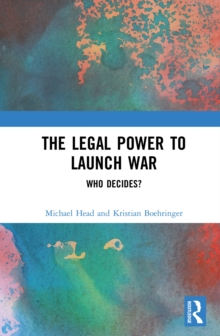The Legal Power to Launch War : Who Decides?, PDF eBook