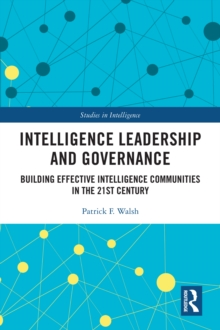 Intelligence Leadership and Governance : Building Effective Intelligence Communities in the 21st Century, EPUB eBook