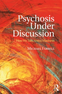 Psychosis Under Discussion : How We Talk About Madness, PDF eBook