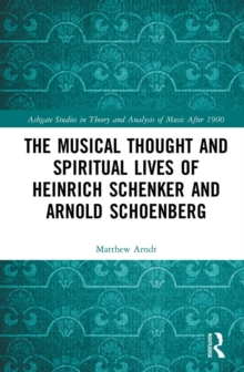 The Musical Thought and Spiritual Lives of Heinrich Schenker and Arnold Schoenberg, EPUB eBook
