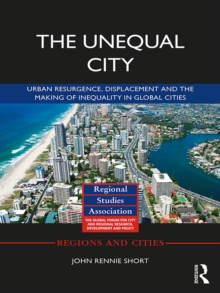 The Unequal City : Urban Resurgence, Displacement and the Making of Inequality in Global Cities, EPUB eBook
