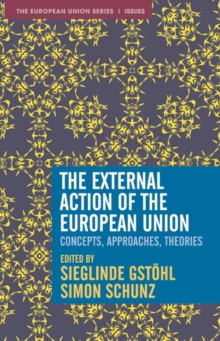 The External Action of the European Union : Concepts, Approaches, Theories, Paperback / softback Book