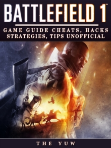 Battlefield 1 : Game Guide Cheats, Hacks, Strategies, Tips Unofficial, EPUB eBook