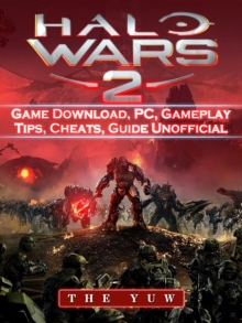 Halo Wars 2 Game Download, PC, Gameplay, Tips, Cheats, Guide Unofficial, EPUB eBook