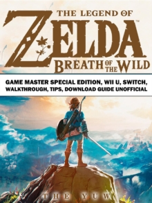 The Legend of Zelda Breath of the Wild Game Master Special Edition, Wii U, Switch, Walkthrough, Tips, Download Guide Unofficial, EPUB eBook