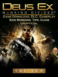 Deus Ex Mankind Game Download, DLC, Gameplay, Side Missions, Tips, Guide Unofficial, EPUB eBook