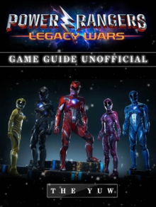 Power Rangers Legacy Wars Game Guide Unofficial, EPUB eBook