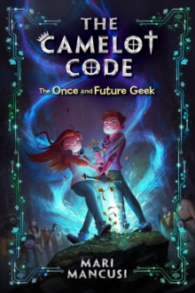 The Camelot Code, Book 1 : The Once and Future Geek, Hardback Book