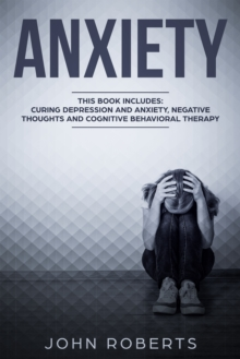 Anxiety : 3 Manuscripts - Depression and Anxiety, Negative Thoughts and Cognitive Behavioral Therapy, EPUB eBook