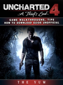 Uncharted 4 a Thiefs End Game Walkthroughs, Tips How to Download Guide Unofficial, EPUB eBook
