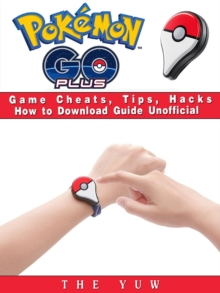 Pokemon Go Plus Game Cheats, Tips, Hacks How to Download Unofficial, EPUB eBook