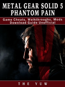 Metal Gear Solid 5 Phantom Pain Game Cheats, Walkthroughs, Mods Download Guide Unofficial, EPUB eBook