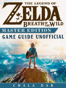 The Legend of Zelda Breath of the Wild Master Edition Game Guide Unofficial, EPUB eBook