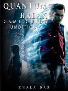 Quantum Break Game Guide Unofficial, EPUB eBook