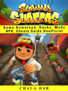 Subway Surfers Game Download, Hacks, Mods Apk, Cheats Guide Unofficial, EPUB eBook